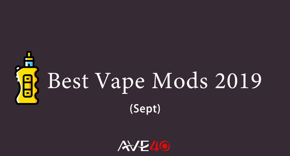 5 Best Vape Mods 2019 That You Must  HaveTried